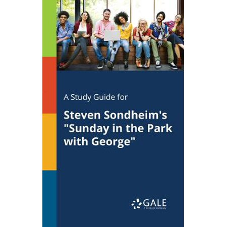 A Study Guide for Steven Sondheim's Sunday in the Park with George (Sunday In The Park With George Reviews)