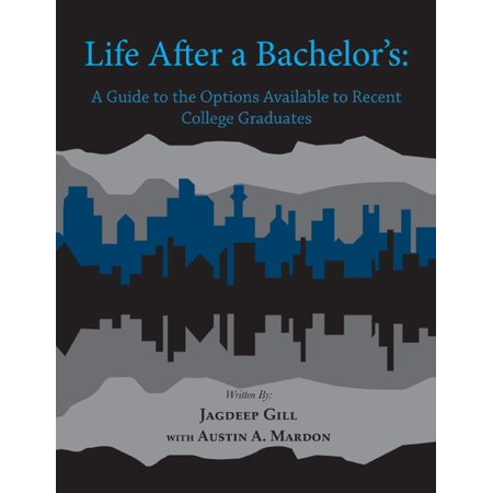 Life After a Bachelor's: A Guide to the Options Available to Recent College Graduates -