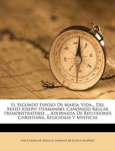 El Segundo Esposo de Mar a : Vida... del Beato Joseph Hermanno, Can Nigo Reglar... by