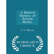 A Natural History of British Moths, - Scholar's Choice Edition