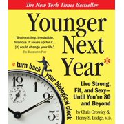 Younger Next Year : Live Strong, Fit, and Sexy - Until You're 80 and Beyond