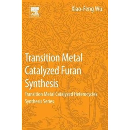 Transition Metal Catalyzed Furans Synthesis  Transition Metal Catalyzed Heterocycle Synthesis Series