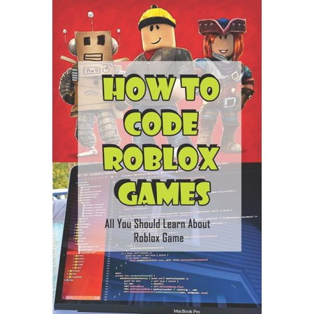 How To Code Roblox Games: All You Should Learn About Roblox Game: Learn How To Script (Paperback)