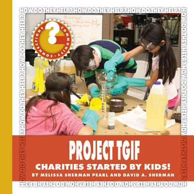 Project Tgif : Charities Started by Kids!