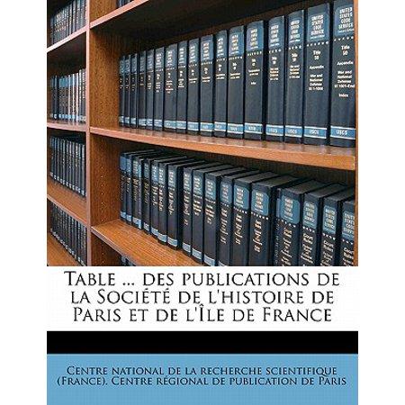 Table ... Des Publications de La Societe de L'Histoire de Paris Et de L'Ile de France Volume (Centre De Table D'halloween)