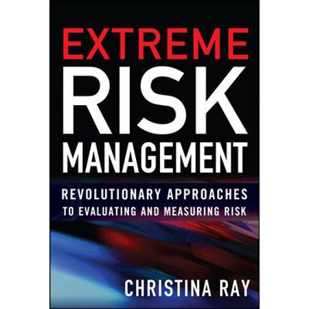 Extreme Risk Analysis  Revolutionary Approaches To Evaluating And Measuring Risk