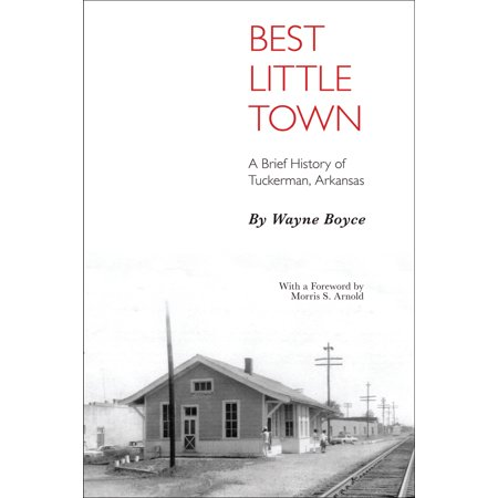 Best Little Town : A Brief History of Tuckerman,