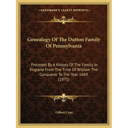 Genealogy Of The Dutton Family Of Pennsylvania: Preceded By A History Of The Family In England From The Time Of William The Conqueror To The Year 1669 (1871) (Paperback)