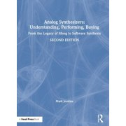 Analog Synthesizers: Understanding, Performing, Buying: From the Legacy of Moog to Software Synthesis (Hardcover)