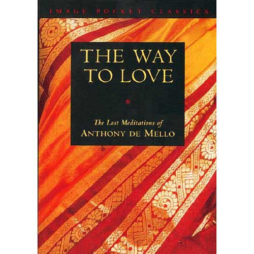 The Way to Love: The Last Meditations of Anthony De Mello
