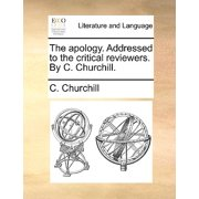 The Apology. Addressed to the Critical Reviewers. by C. Churchill.
