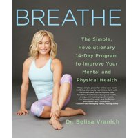 Breathe : The Simple, Revolutionary 14-Day Program to Improve Your Mental and Physical Health