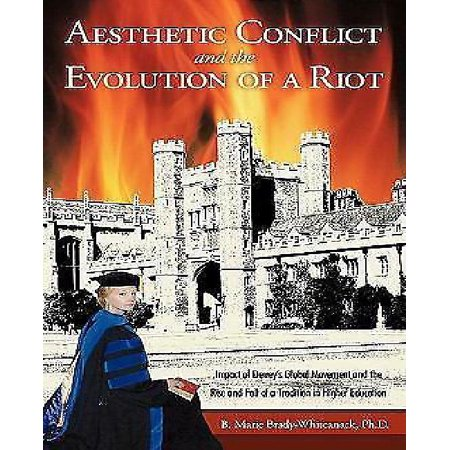 Aesthetic Conflict And The Evolution Of A Riot  Impact Of Deweys Global Movement And The Rise And Fall Of A Tradition In Higher Education