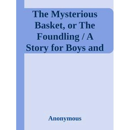 The Mysterious Basket, or The Foundling / A Story for Boys and Girls - eBook](Boy To Girl Halloween Story)