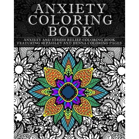 anxiety coloring book anxiety and stress relief coloring book featuring 40 paisley and henna pattern