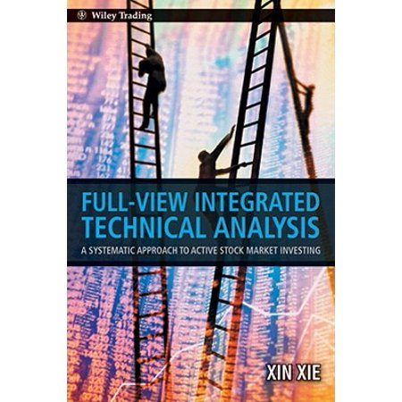 Full View Integrated Technical Analysis : A Systematic Approach to Active Stock Market Investing