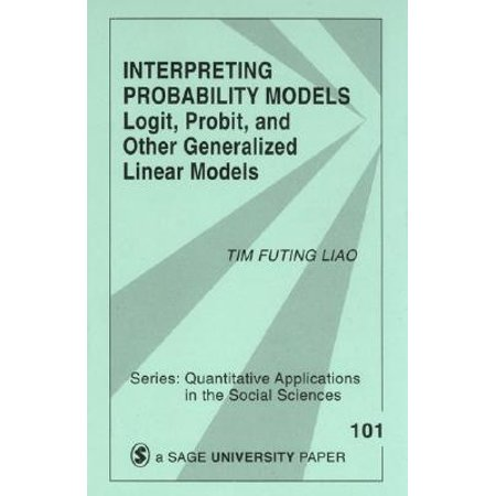 Interpreting Probability Models : Logit, Probit, and Other Generalized  Linear Models
