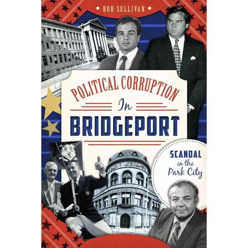 Political Corruption in Bridgeport: Scandal in the Park City