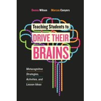 Teaching Students to Drive Their Brains: Metacognitive Strategies, Activities, and Lesson Ideas (Paperback)