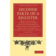 Seconde Parte of a Register 2 Volume Paperback Set : Being a Calendar of Manuscripts Under That Title Intended for Publication by the Puritans about 15