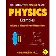 100 Instructive Calculus-Based Physics Examples : Electricity and Magnetism