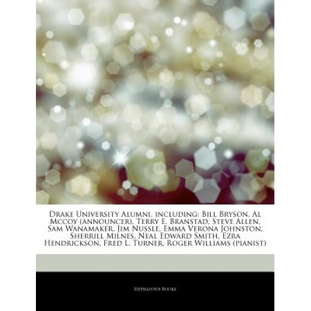 Articles on Drake University Alumni, Including: Bill Bryson, Al McCoy (Announcer), Terry E. Branstad, Steve... by