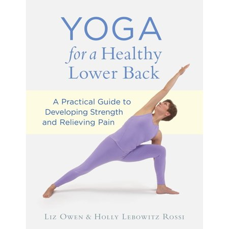 Yoga for a Healthy Lower Back : A Practical Guide to Developing Strength and Relieving