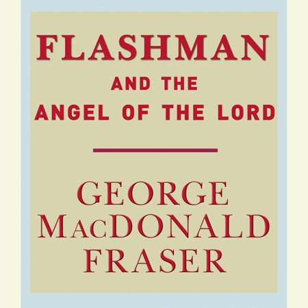 Flashman and the Angel of the Lord - Audiobook (Flashman And The Angel Of The Lord)