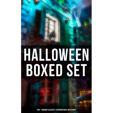 HALLOWEEN Boxed Set: 200+ Horror Classics & Supernatural Mysteries - eBook