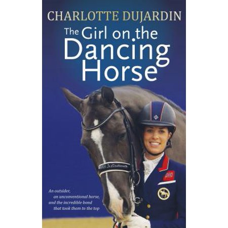 The Girl on the Dancing Horse : Charlotte Dujardin and Valegro - Horse Gifts For Girls