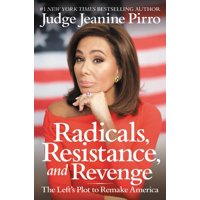 Radicals, Resistance, and Revenge : The Left's Plot to Remake America