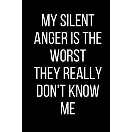 My Silent Anger Is The Worst They Really Don't Know Me: Hurt Feelings Emotional Heartbroken Anger Management Blank Lined Journal-120 Pages 6 x 9