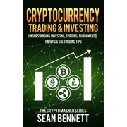 Cryptocurrency Trading & Investing: Understanding Investing, Trading, Fundamental Analysis & 6 Trading Tips - eBook