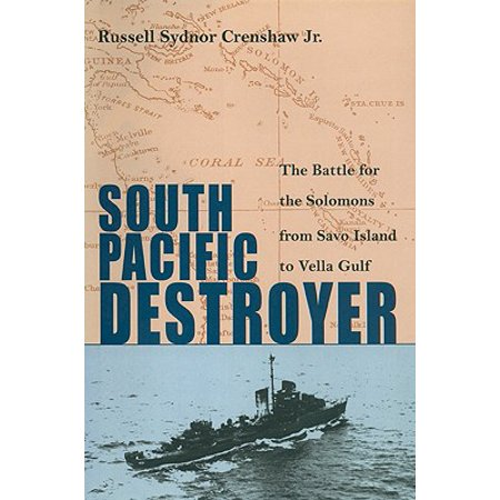 South Pacific Destroyer : The Battle for the Solomons from Savo Island to Vella -