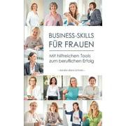 Business-Skills fr Frauen: Mit hilfreichen Tools zum beruflichen Erfolg (Paperback)