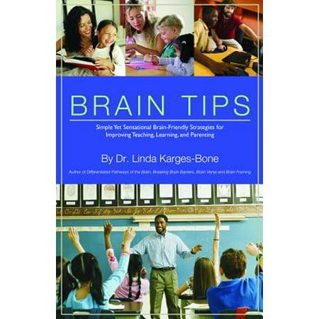 Brain Tips : Simple Yet Sensational Brain-Friendly Strategies for Improving Teaching, Learning, and (Teaching And Learning Strategies In Lifelong Learning)