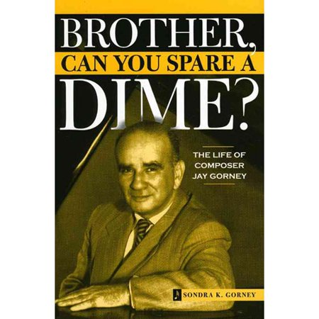 Brother, Can You Spare a Dime?: The Life of Composer Jay Gorney