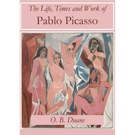 The Life, Times and Work of Pablo Picasso - eBook ()