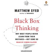 Black Box Thinking : Why Most People Never Learn from Their Mistakes--But Some Do