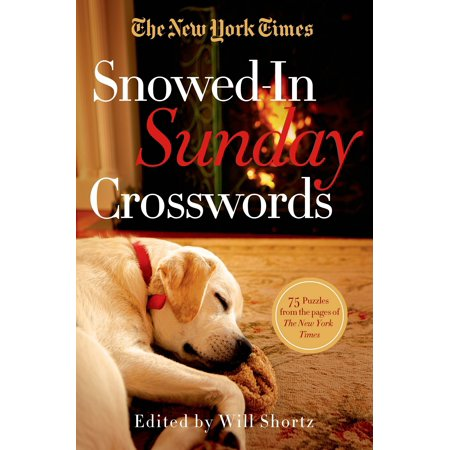 The New York Times Snowed-In Sunday Crosswords : 75 Sunday Puzzles from the Pages of The New York