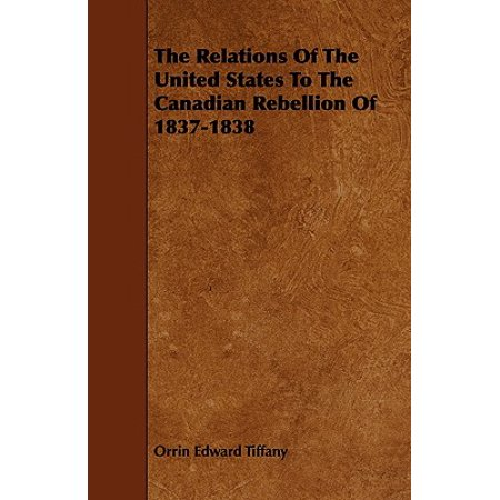 The Relations of the United States to the Canadian Rebellion of (Tiffany Online Canada)