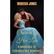 Charmed by Her Love: A Marriage of Convenience Romance - eBook
