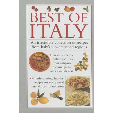 Best of Italy : An Irresistible Collection of Recipes from Italy's Sun-Drenched