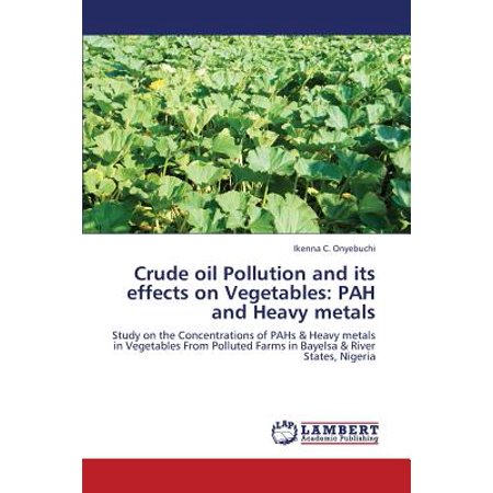 Crude Oil Pollution and Its Effects on Vegetables : Pah and Heavy