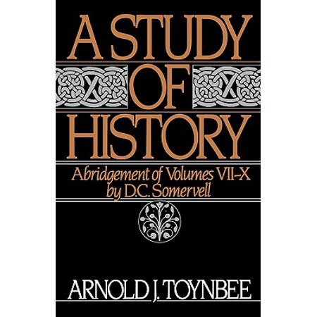 A Study of History : Abridgement of Volumes VII-X (Arnold J Toynbee A Study Of History)