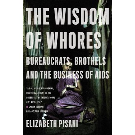 wisdom of whores Book review the wisdom of whores: bureaucrats, brothels and the business of aids, by elizabeth pisani, new york, ww norton.