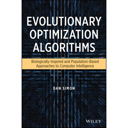 Evolutionary Optimization Algorithms : Biologically Inspired and Population-Based Approaches to Computer Intelligence
