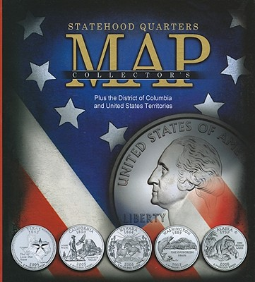 Statehood Quarters Collector's Map : Plus the District of Columbia and United States Territories