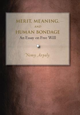 Merit meaning and human bondage an essay on free will