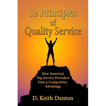 12 PRINCIPLES of QUALITY SERVICE: How America's Top Service Providers Gain A Competitive Advantage -